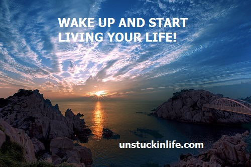 wake up and live life